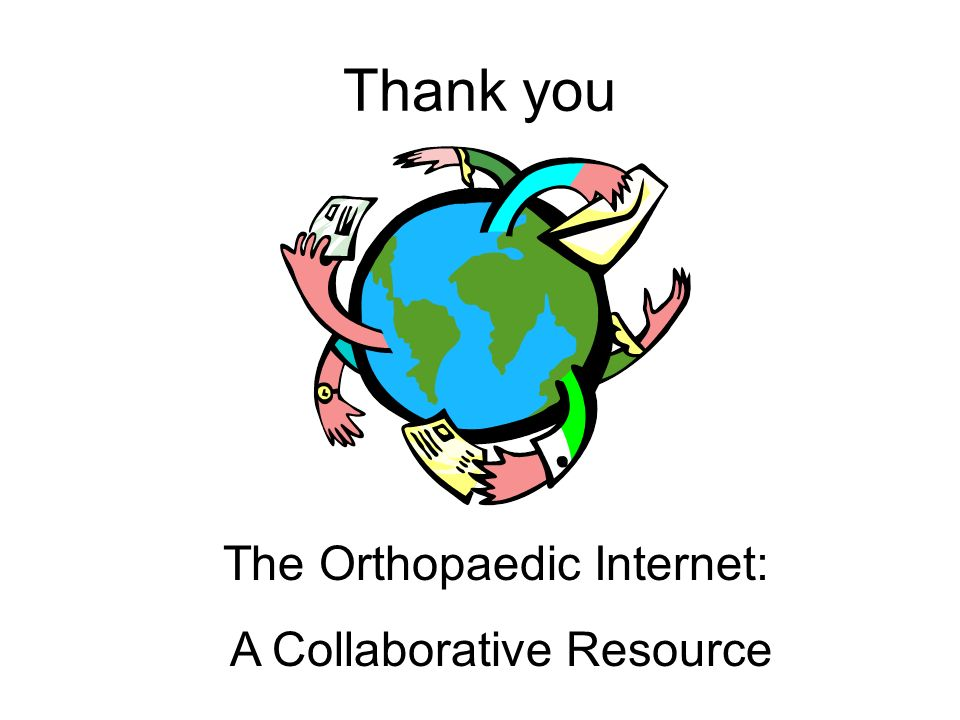 Thank you The Orthopaedic Internet: A Collaborative Resource