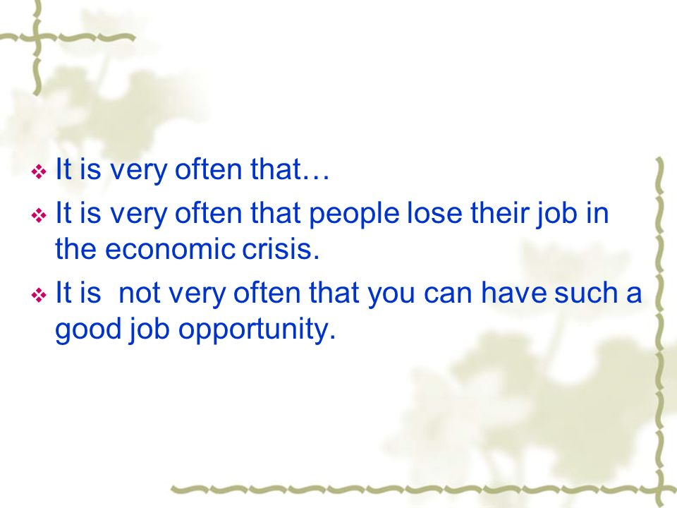It is very often that… It is very often that people lose their job in the economic crisis. It is not very often that you can have such a good job oppo