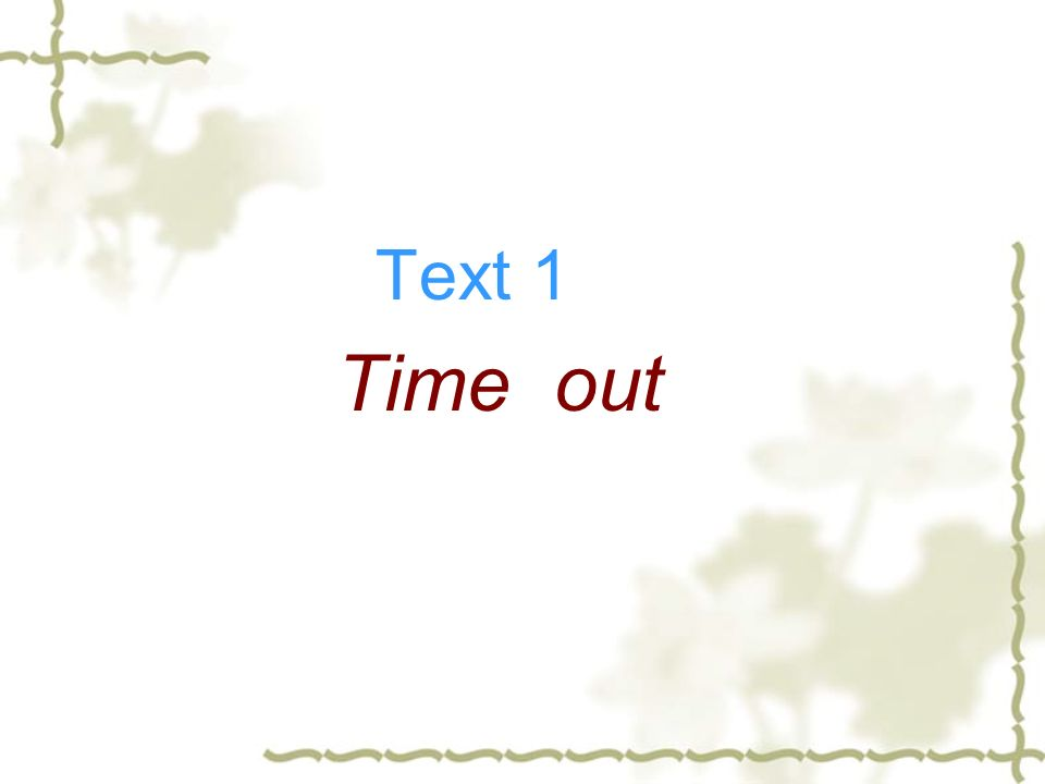 Text 1 Time out