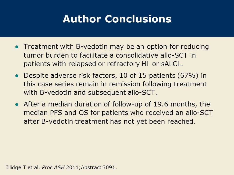 Author Conclusions Treatment with B-vedotin may be an option for reducing tumor burden to facilitate a consolidative allo-SCT in patients with relapsed or refractory HL or sALCL.