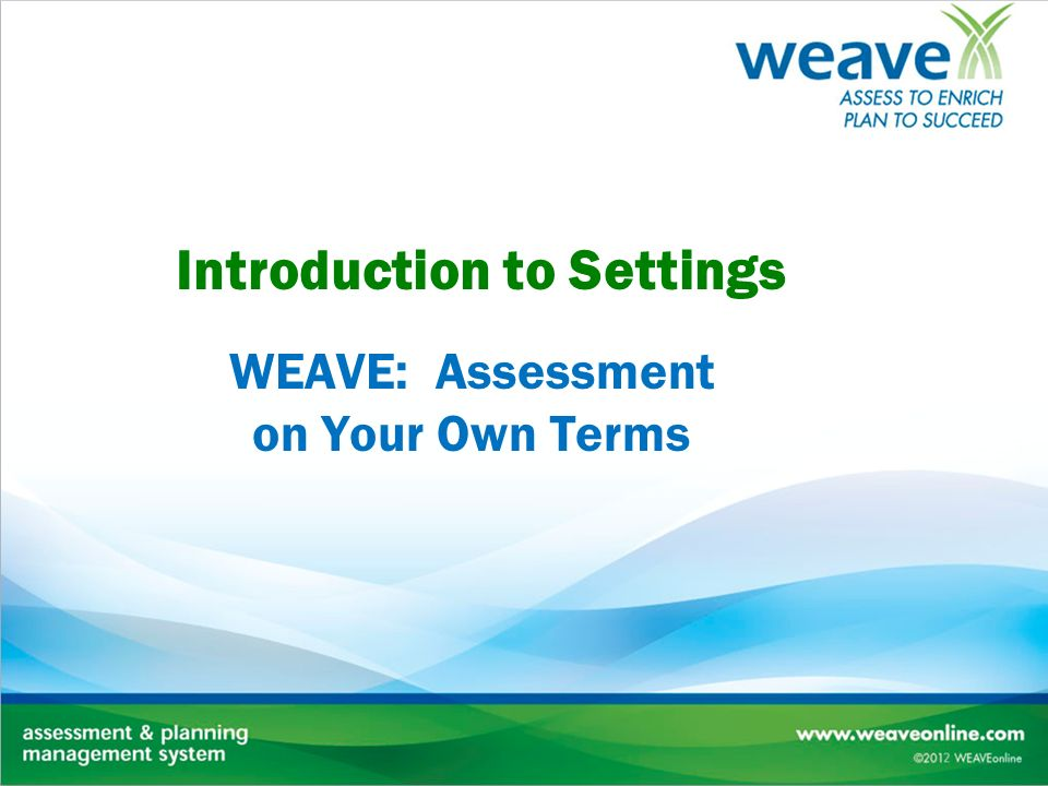 Introduction to Settings WEAVE: Assessment on Your Own Terms