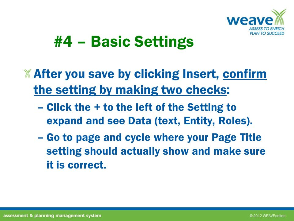 #4 – Basic Settings After you save by clicking Insert, confirm the setting by making two checks: –Click the + to the left of the Setting to expand and see Data (text, Entity, Roles).