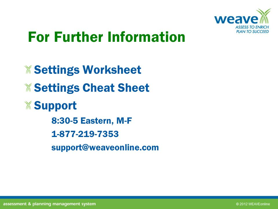 For Further Information Settings Worksheet Settings Cheat Sheet Support 8:30-5 Eastern, M-F 1-877-219-7353 support@weaveonline.com