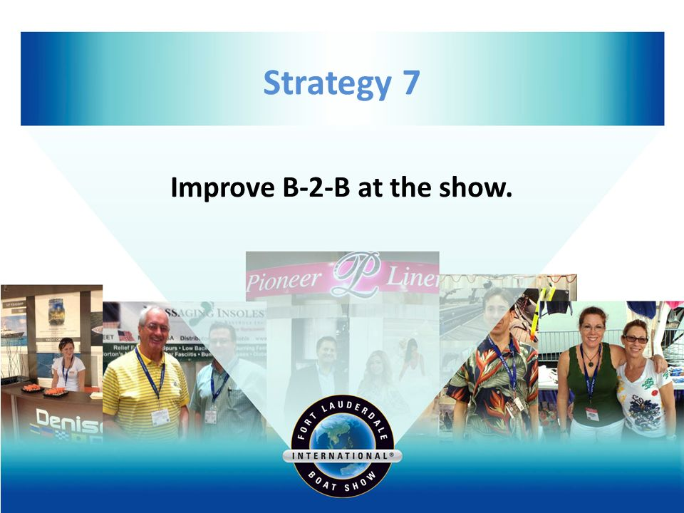Strategy 7 Improve B-2-B at the show.