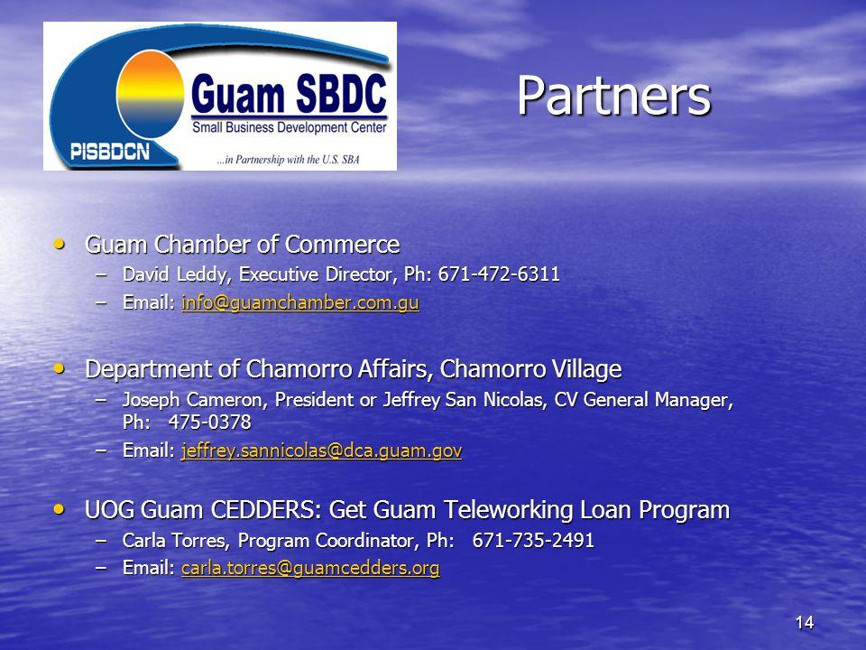 Partners Guam Chamber of Commerce Guam Chamber of Commerce –David Leddy, Executive Director, Ph: 671-472-6311 –Email: info@guamchamber.com.gu info@gua
