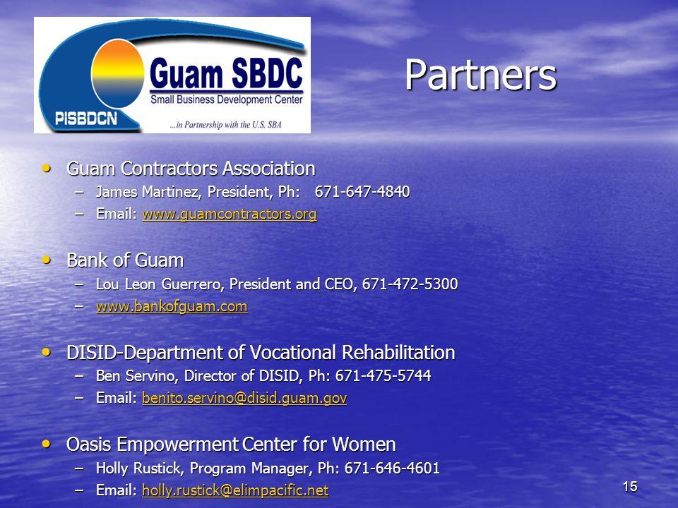 Partners Guam Contractors Association Guam Contractors Association –James Martinez, President, Ph: 671-647-4840 –Email: www.guamcontractors.org www.gu