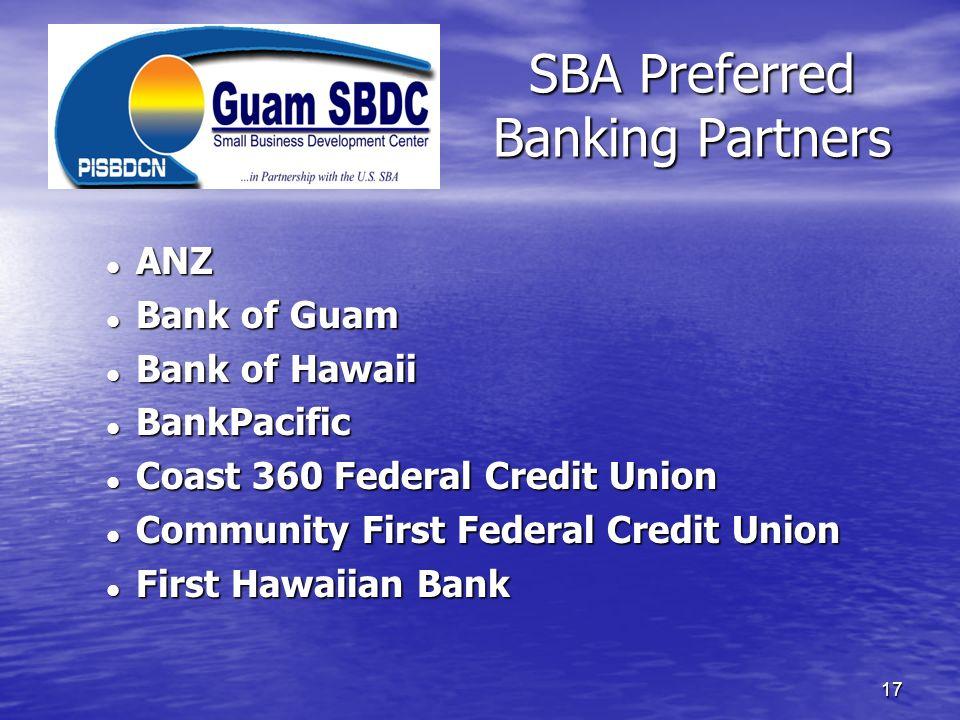 SBA Preferred Banking Partners 17 ANZ ANZ Bank of Guam Bank of Guam Bank of Hawaii Bank of Hawaii BankPacific BankPacific Coast 360 Federal Credit Uni