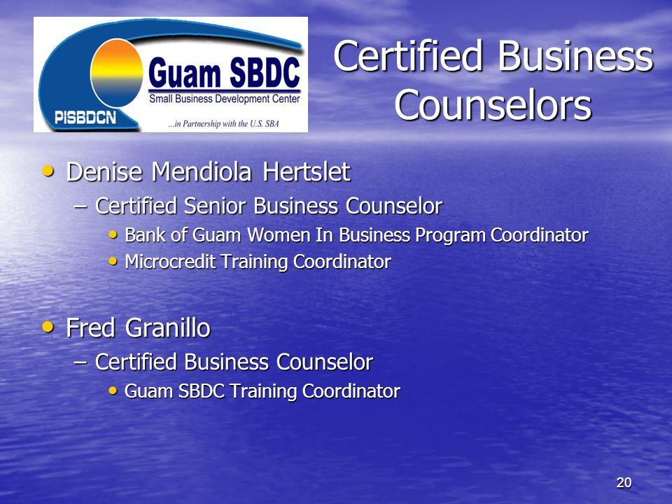 Certified Business Counselors Denise Mendiola Hertslet Denise Mendiola Hertslet –Certified Senior Business Counselor Bank of Guam Women In Business Pr