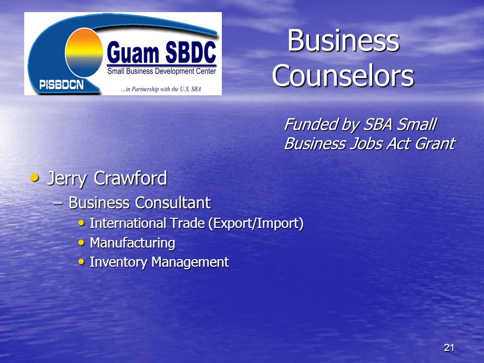 Business Counselors Jerry Crawford Jerry Crawford –Business Consultant International Trade (Export/Import) International Trade (Export/Import) Manufac