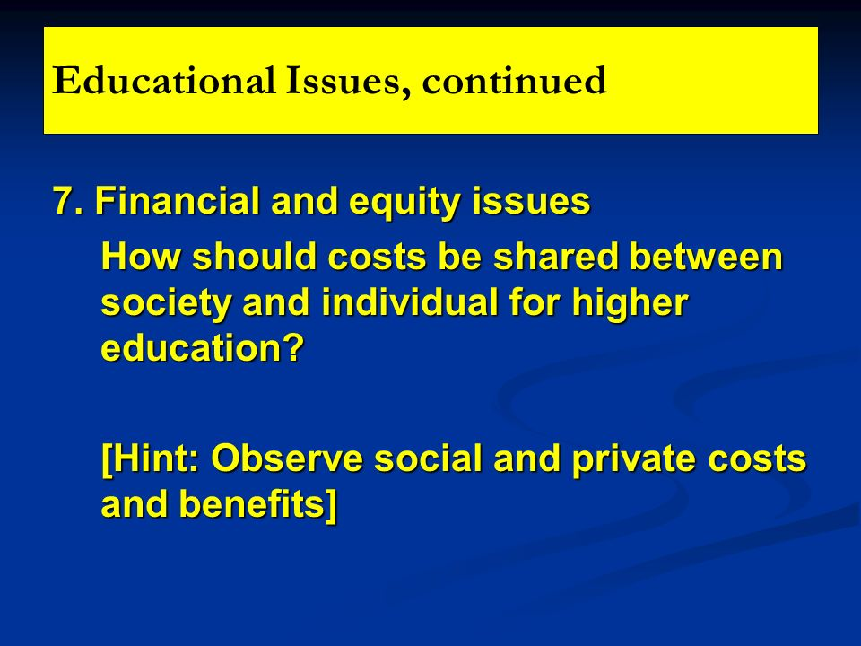 7. Financial and equity issues How should costs be shared between society and individual for higher education? [Hint: Observe social and private costs