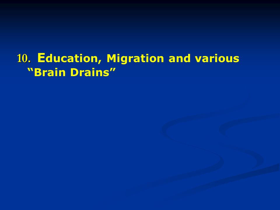 10. 10. E ducation, Migration and various Brain Drains