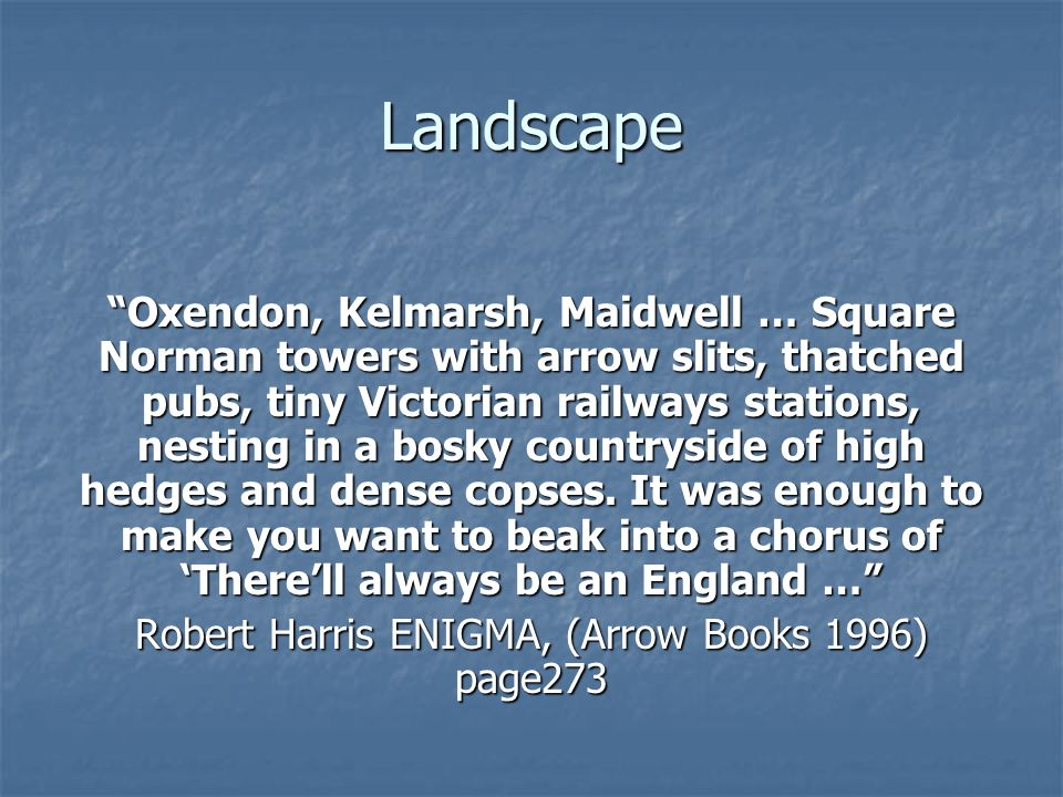 Landscape Oxendon, Kelmarsh, Maidwell … Square Norman towers with arrow slits, thatched pubs, tiny Victorian railways stations, nesting in a bosky countryside of high hedges and dense copses.