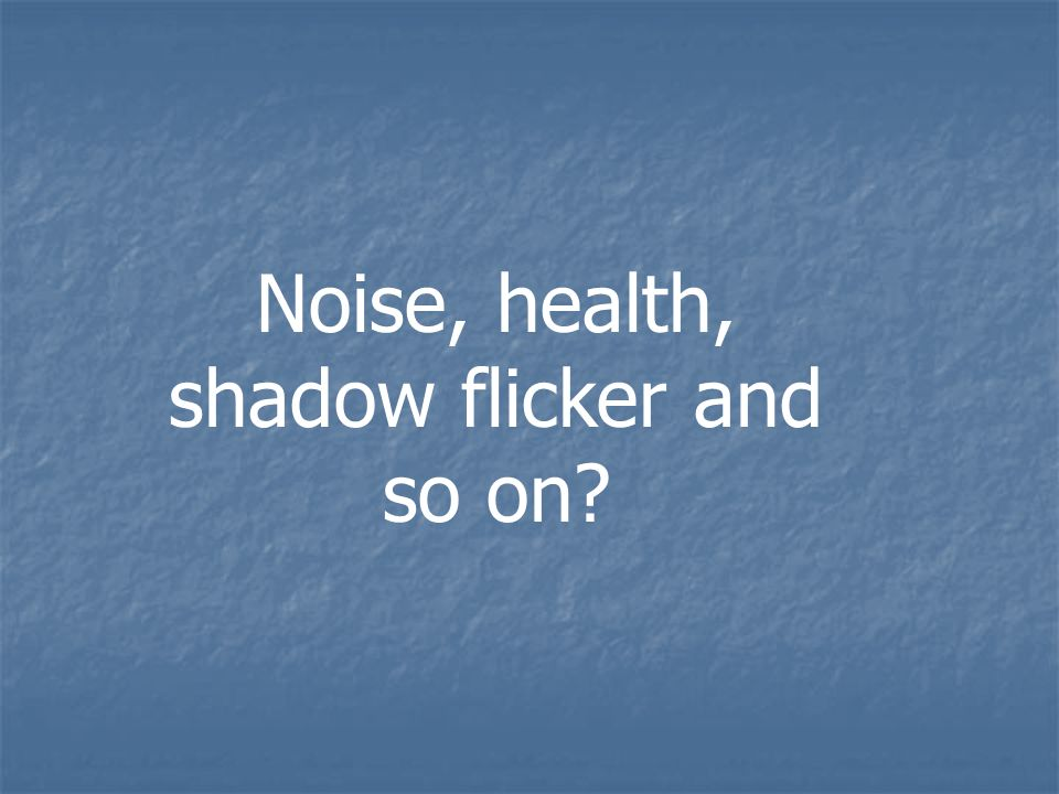 Noise, health, shadow flicker and so on