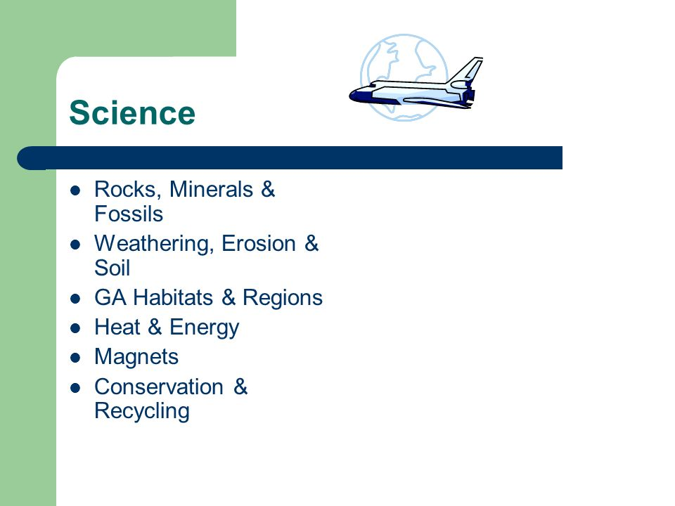 Science Rocks, Minerals & Fossils Weathering, Erosion & Soil GA Habitats & Regions Heat & Energy Magnets Conservation & Recycling