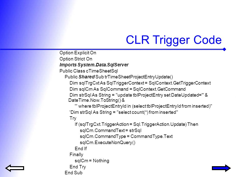 CLR Trigger Code Option Explicit On Option Strict On Imports System.Data.SqlServer Public Class cTimeSheetSql Public Shared Sub trTimeSheetProjectEntr