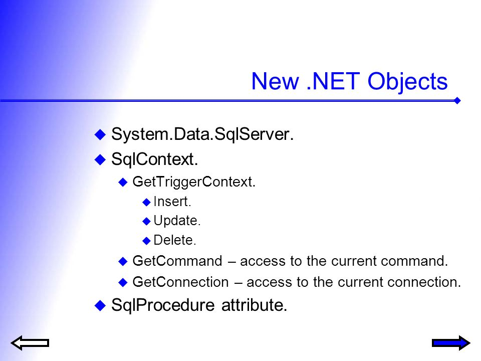 New.NET Objects System.Data.SqlServer. SqlContext. GetTriggerContext. Insert. Update. Delete. GetCommand – access to the current command. GetConnectio