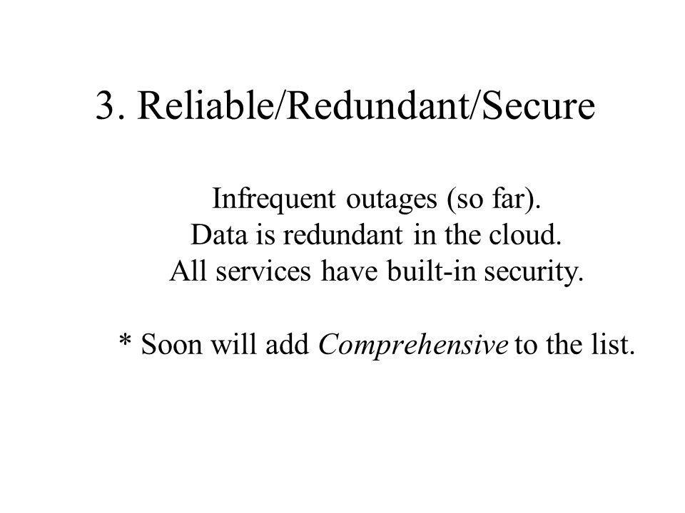 3. Reliable/Redundant/Secure Infrequent outages (so far).