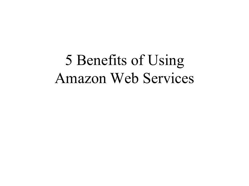 5 Benefits of Using Amazon Web Services