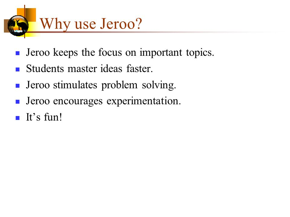 Why use Jeroo.Jeroo keeps the focus on important topics.
