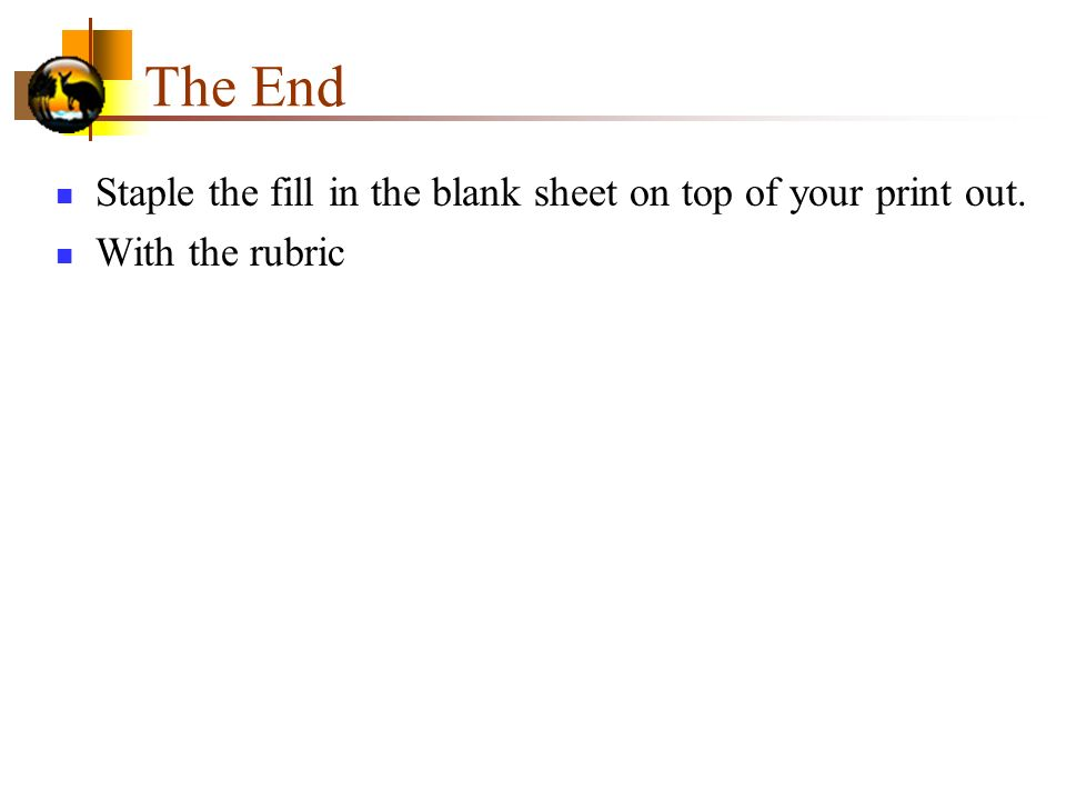 The End Staple the fill in the blank sheet on top of your print out. With the rubric