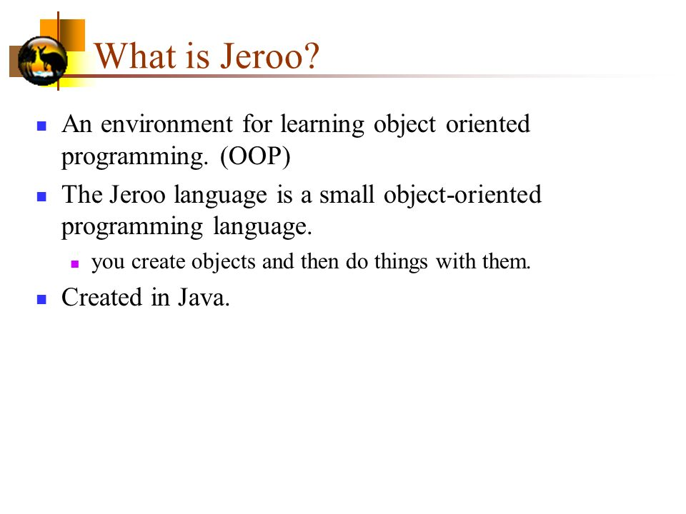 What is Jeroo.An environment for learning object oriented programming.