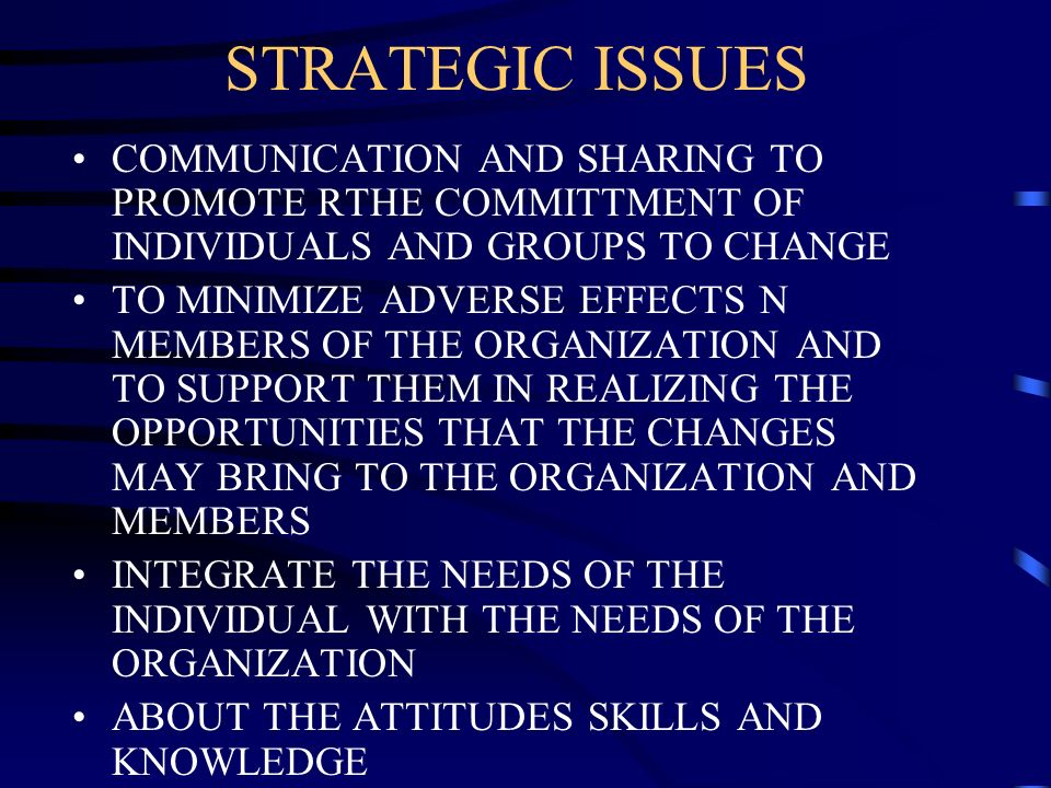 STRATEGIC ISSUES COMMUNICATION AND SHARING TO PROMOTE RTHE COMMITTMENT OF INDIVIDUALS AND GROUPS TO CHANGE TO MINIMIZE ADVERSE EFFECTS N MEMBERS OF TH