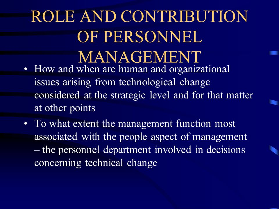 ROLE AND CONTRIBUTION OF PERSONNEL MANAGEMENT How and when are human and organizational issues arising from technological change considered at the str