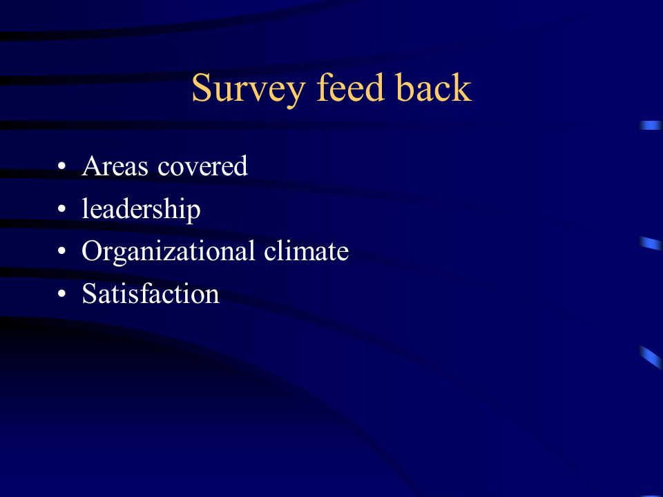Survey feed back Areas covered leadership Organizational climate Satisfaction