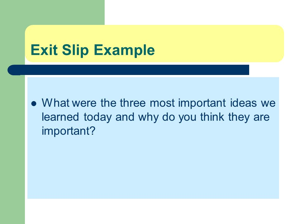 Exit Slip Example What were the three most important ideas we learned today and why do you think they are important?
