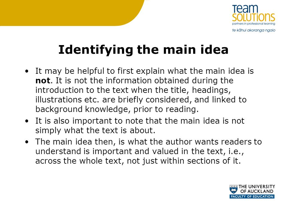 Identifying the main idea It may be helpful to first explain what the main idea is not. It is not the information obtained during the introduction to
