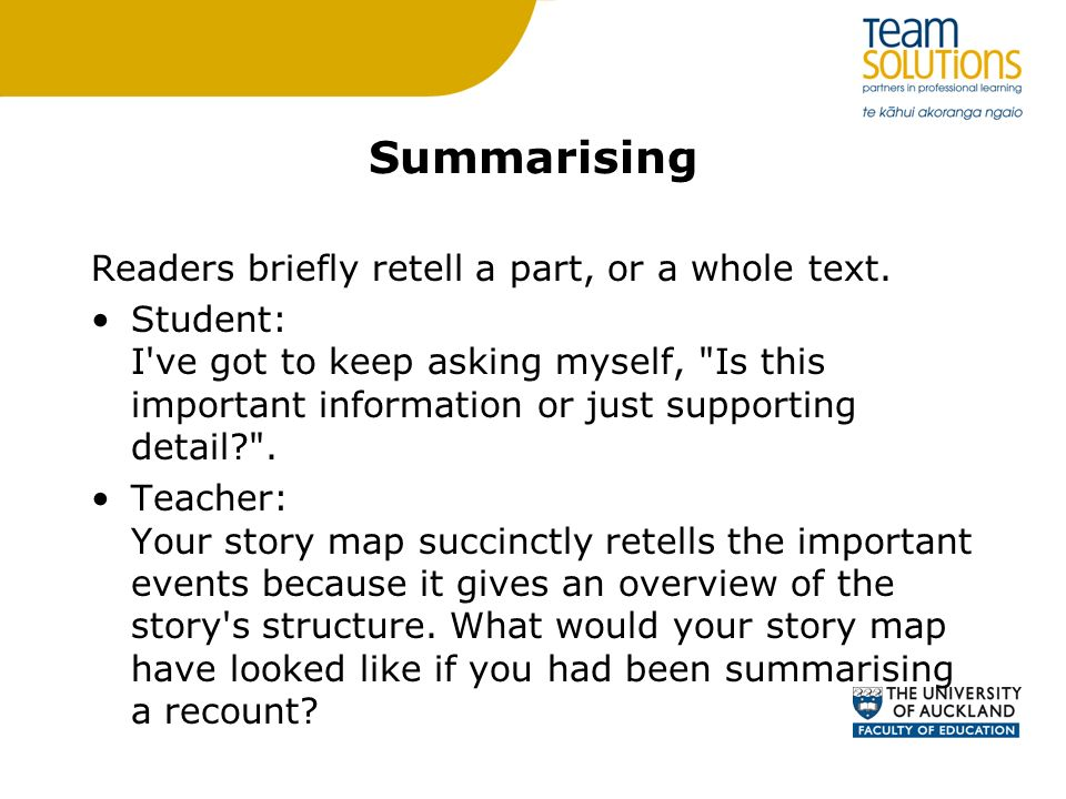 Summarising Readers briefly retell a part, or a whole text.