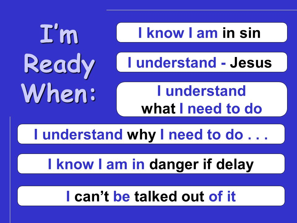 ImReadyWhen: I know I am in sin I understand - Jesus I understand what I need to do I understand why I need to do... I know I am in danger if delay I
