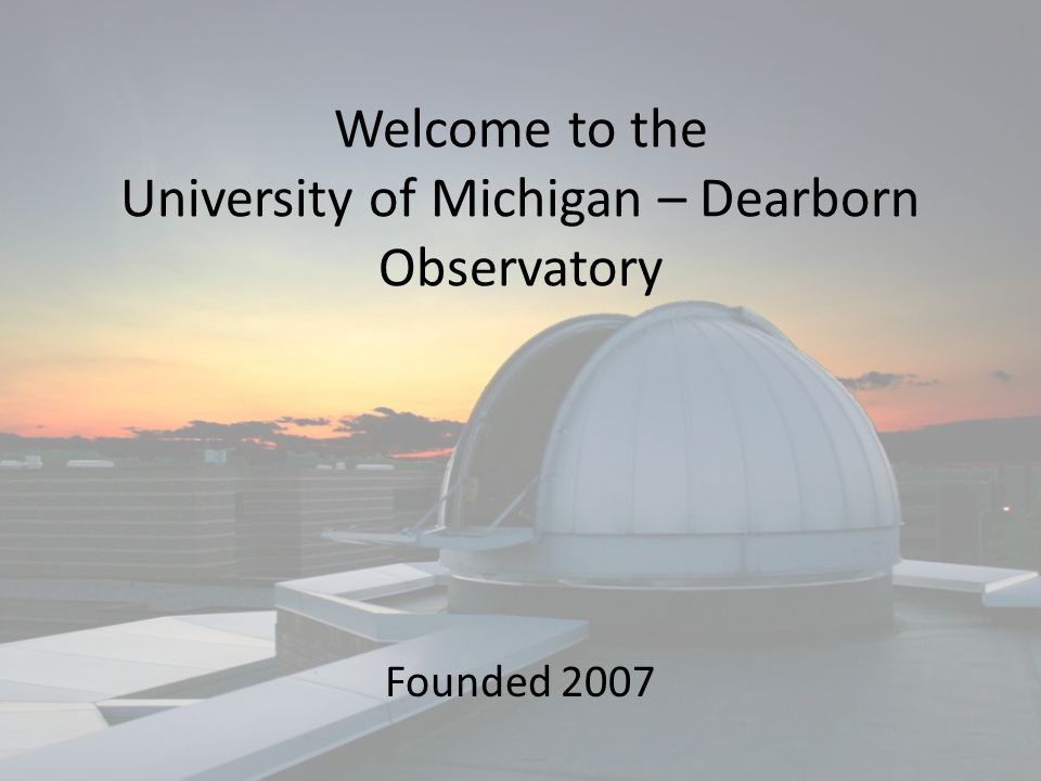 Welcome to the University of Michigan – Dearborn Observatory Founded 2007