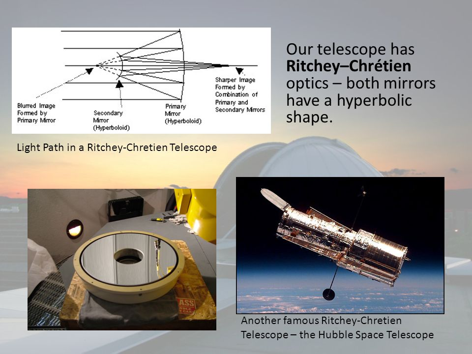 Our telescope has Ritchey–Chrétien optics – both mirrors have a hyperbolic shape.
