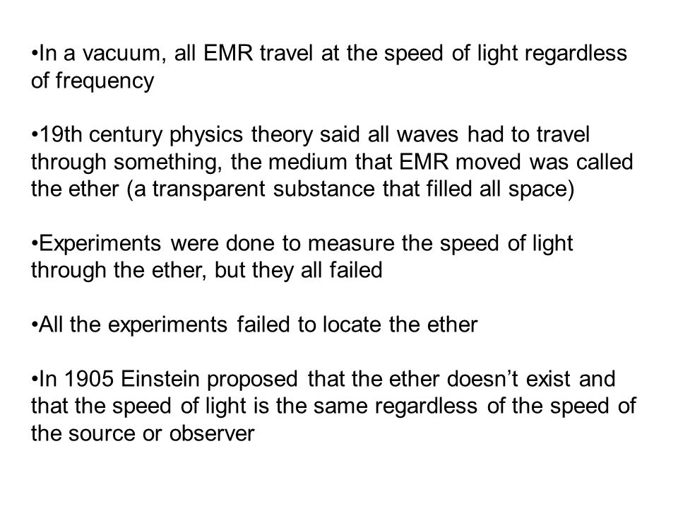 In a vacuum, all EMR travel at the speed of light regardless of frequency 19th century physics theory said all waves had to travel through something,