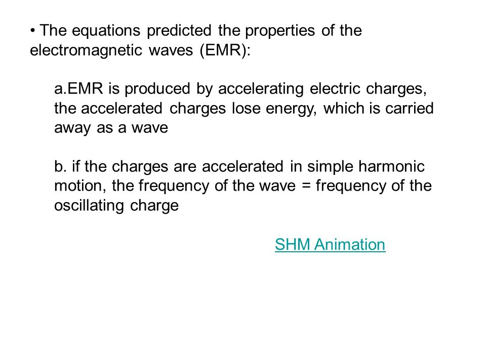 The equations predicted the properties of the electromagnetic waves (EMR): a.EMR is produced by accelerating electric charges, the accelerated charges