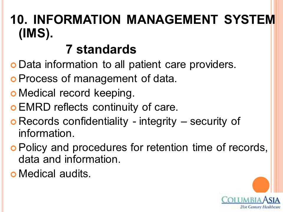 10. INFORMATION MANAGEMENT SYSTEM (IMS). 7 standards Data information to all patient care providers. Process of management of data. Medical record kee