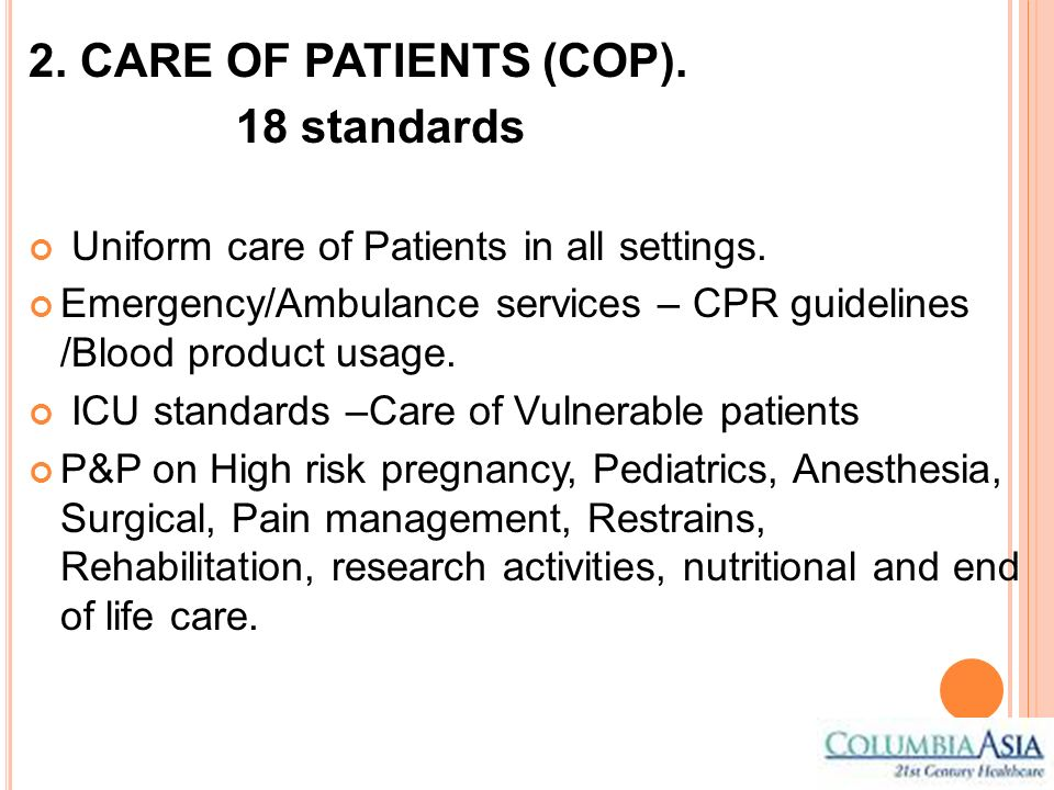 2. CARE OF PATIENTS (COP). 18 standards Uniform care of Patients in all settings. Emergency/Ambulance services – CPR guidelines /Blood product usage.