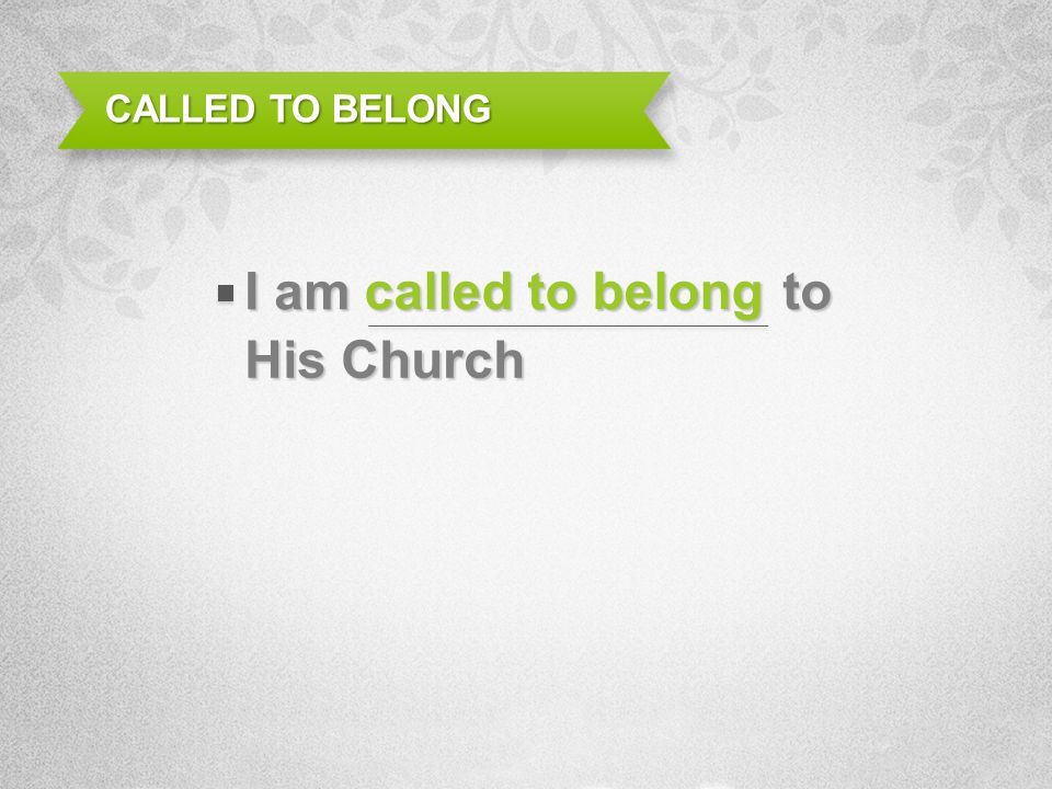 called to belong CALLED TO BELONG I am to His Church