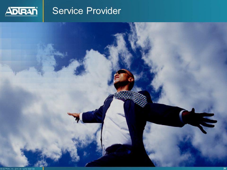 26 ® ADTRAN, Inc. 2010 All rights reserved Service Provider