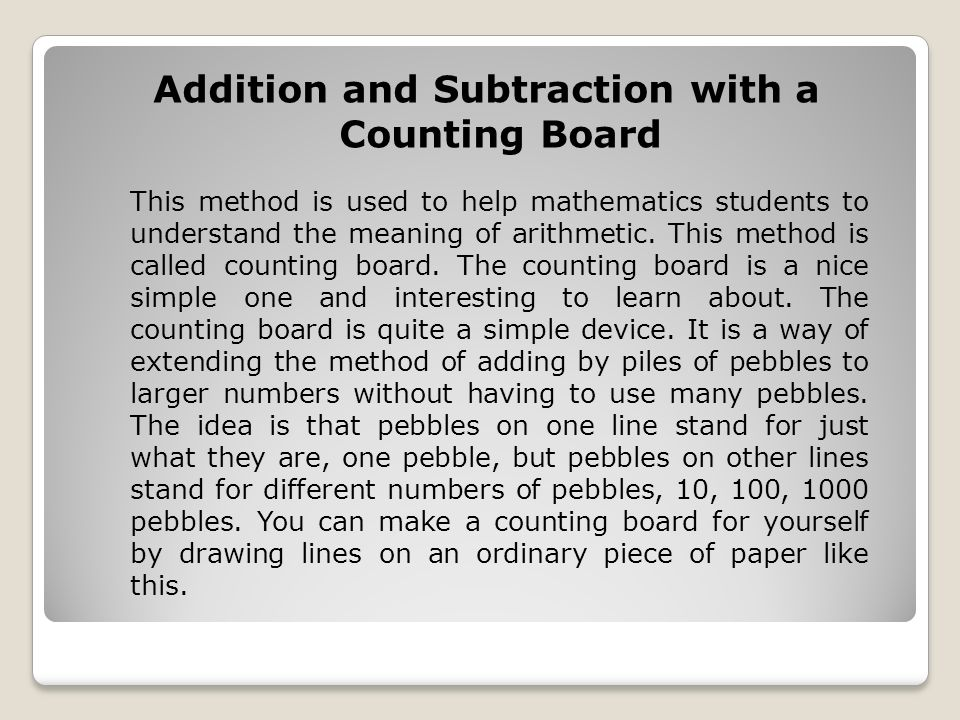 Addition and Subtraction with a Counting Board This method is used to help mathematics students to understand the meaning of arithmetic. This method i