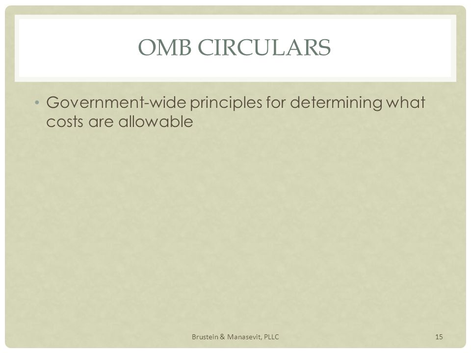 OMB CIRCULARS Government-wide principles for determining what costs are allowable 15Brustein & Manasevit, PLLC