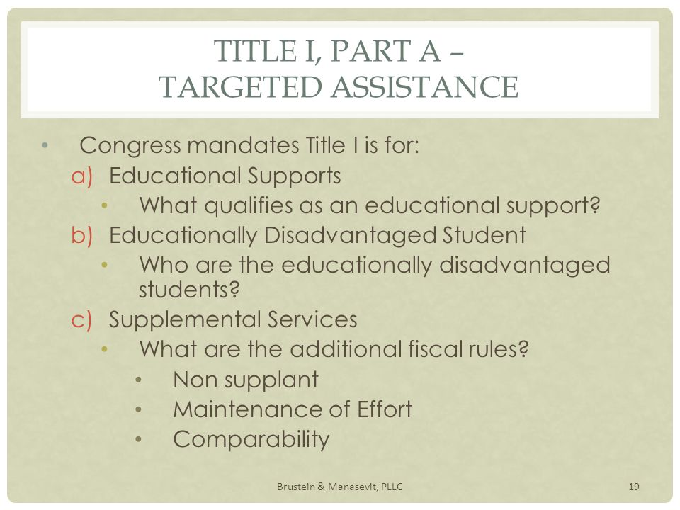 TITLE I, PART A – TARGETED ASSISTANCE Congress mandates Title I is for: a)Educational Supports What qualifies as an educational support.