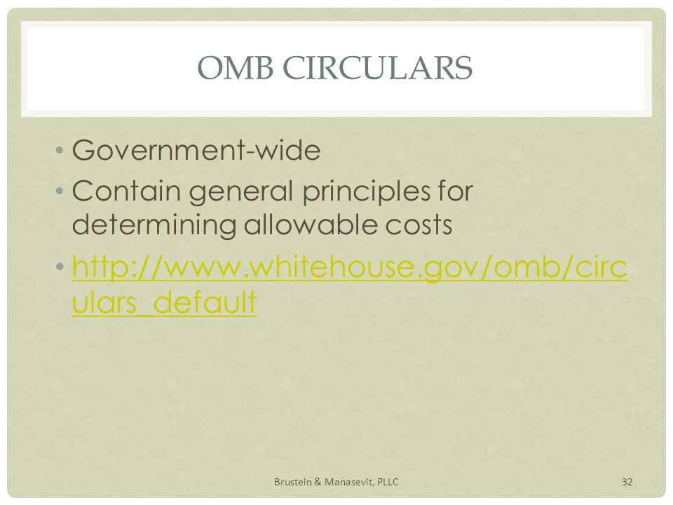 OMB CIRCULARS Government-wide Contain general principles for determining allowable costs   ulars_default   ulars_default 32Brustein & Manasevit, PLLC