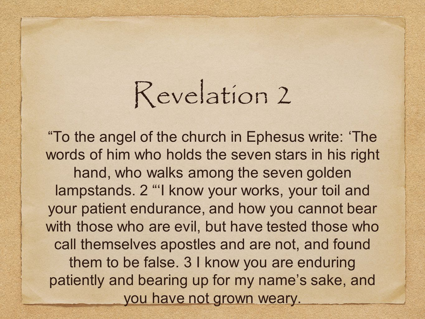 Revelation 2 To the angel of the church in Ephesus write: The words of him who holds the seven stars in his right hand, who walks among the seven gold
