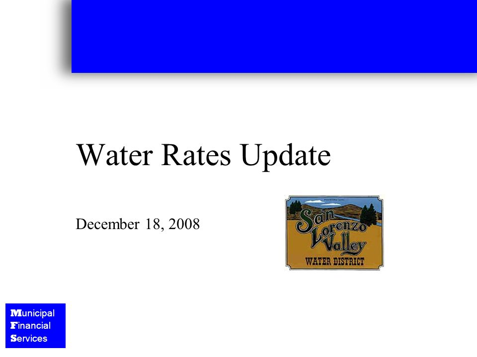 M unicipal F inancial S ervices Water Rates Update December 18, 2008