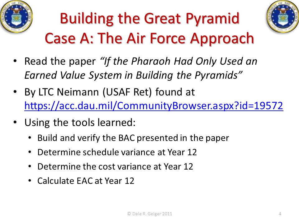 Building the Great Pyramid Case A: The Air Force Approach Read the paper If the Pharaoh Had Only Used an Earned Value System in Building the Pyramids