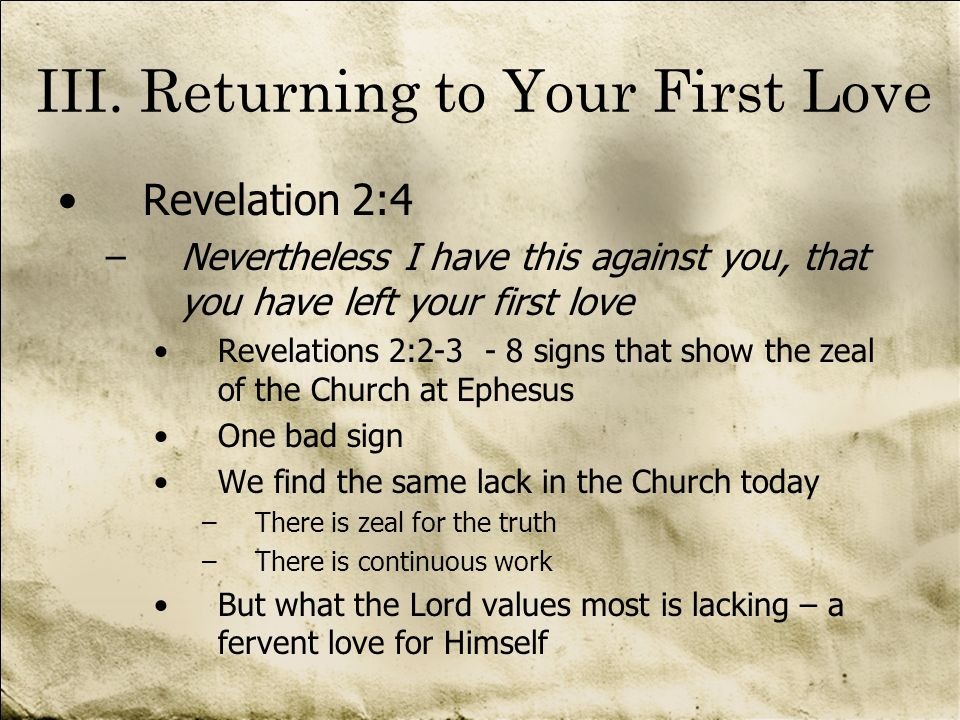 III. Returning to Your First Love Revelation 2:4 –Nevertheless I have this against you, that you have left your first love Revelations 2:2 3 - 8 signs