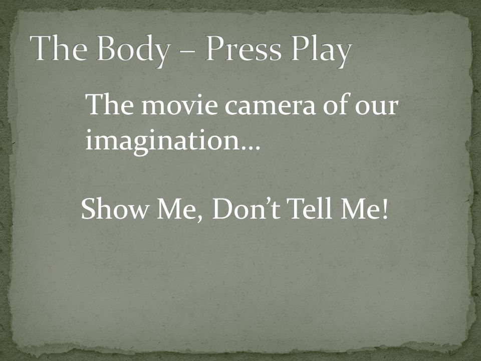 Show Me, Dont Tell Me! The movie camera of our imagination…