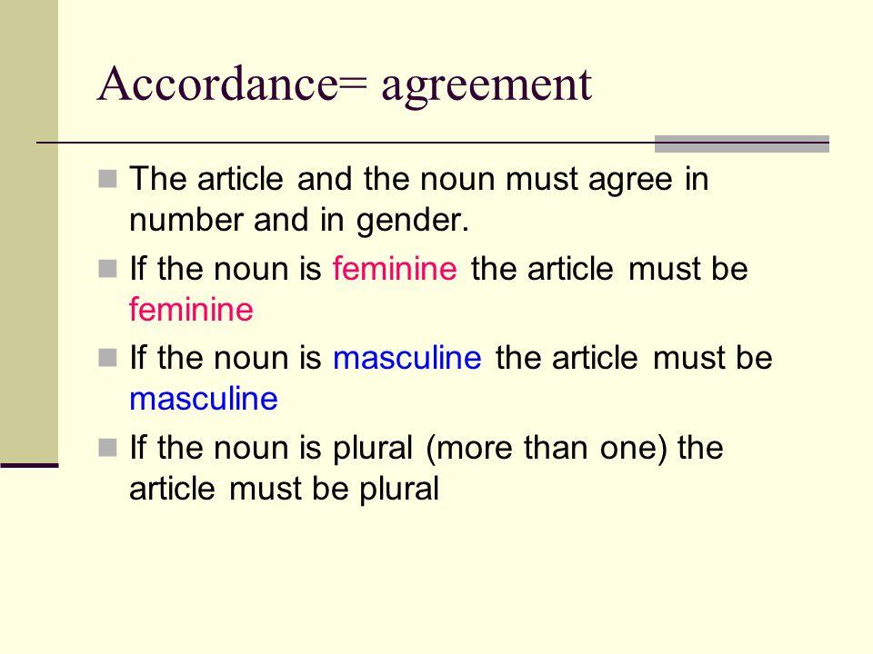 A, an= un,una, unos, unas The indefinite article a or an turns into these in Spanish Un= singular, masculine Una= singular, feminine Unos= plural masc